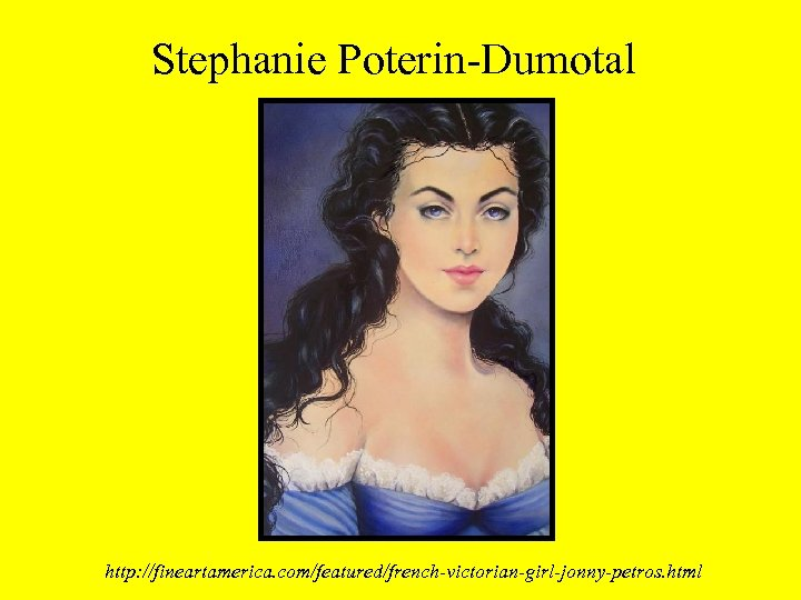 Stephanie Poterin-Dumotal http: //fineartamerica. com/featured/french-victorian-girl-jonny-petros. html