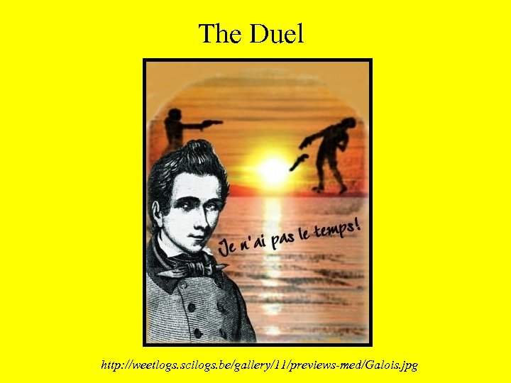 The Duel http: //weetlogs. scilogs. be/gallery/11/previews-med/Galois. jpg