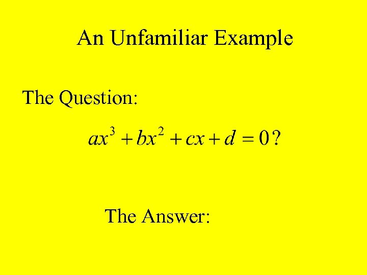 An Unfamiliar Example The Question: The Answer: