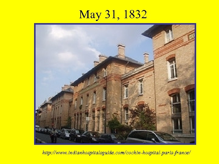 May 31, 1832 http: //www. indianhospitalsguide. com/cochin-hospital-paris-france/
