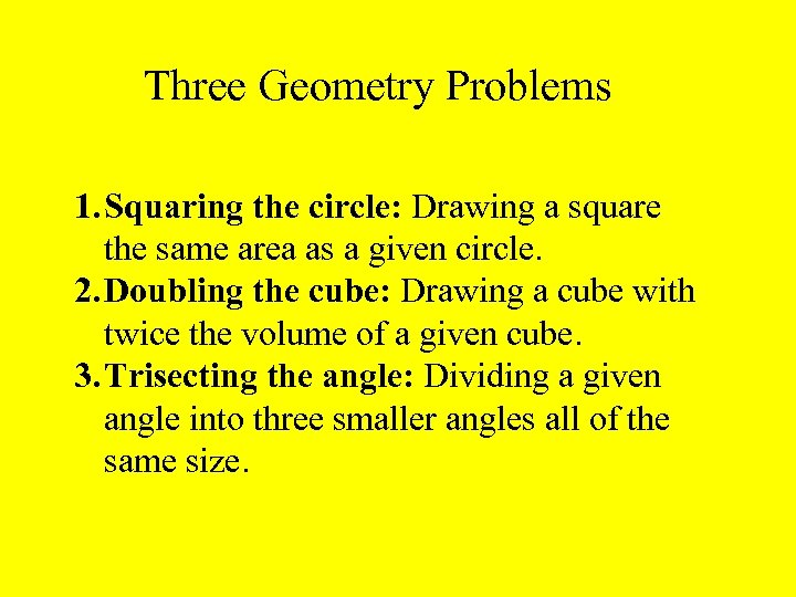 Three Geometry Problems 1. Squaring the circle: Drawing a square the same area as