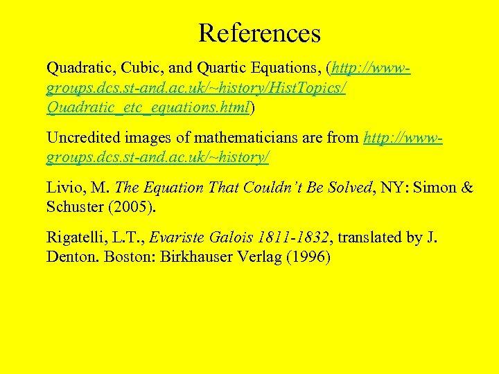 References Quadratic, Cubic, and Quartic Equations, (http: //wwwgroups. dcs. st-and. ac. uk/~history/Hist. Topics/ Quadratic_etc_equations.