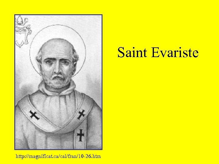 Saint Evariste http: //magnificat. ca/cal/fran/10 -26. htm