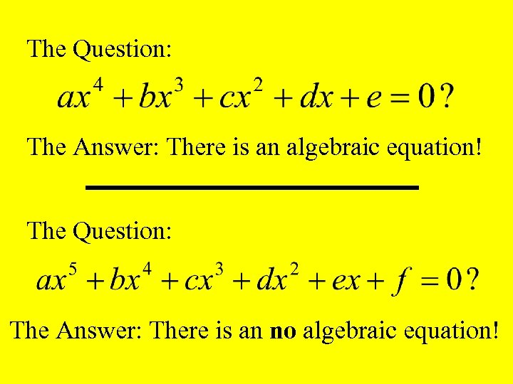 The Question: The Answer: There is an algebraic equation! The Question: The Answer: There