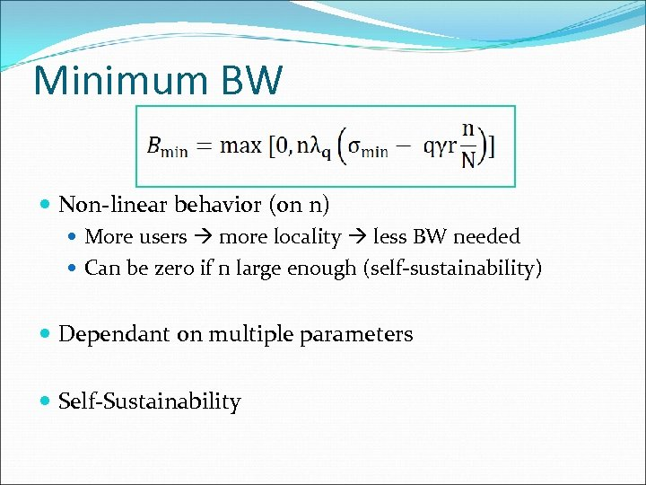 Minimum BW Non-linear behavior (on n) More users more locality less BW needed Can