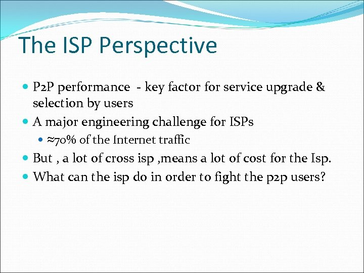 The ISP Perspective P 2 P performance - key factor for service upgrade &
