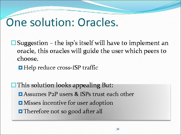 One solution: Oracles. Suggestion – the isp's itself will have to implement an oracle,