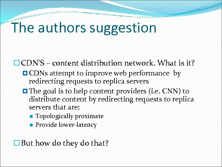 The authors suggestion CDN'S – content distribution network. What is it? CDNs attempt to
