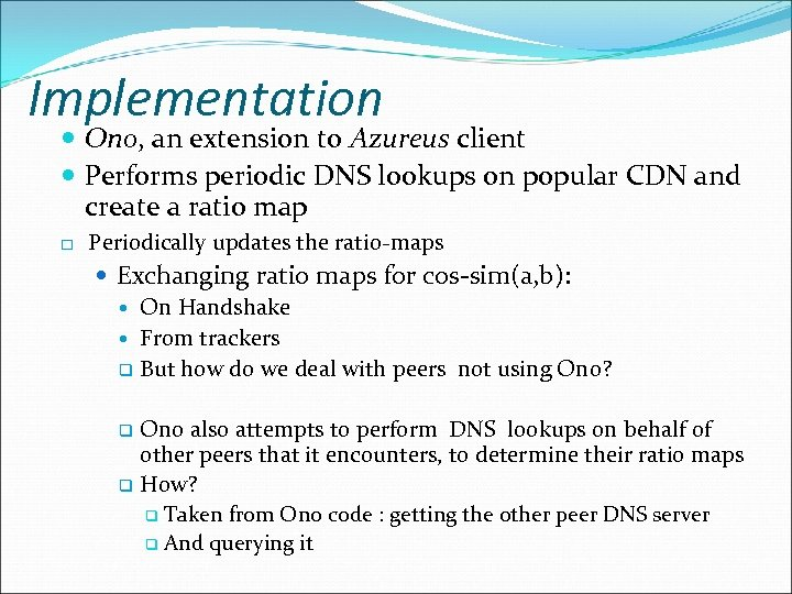 Implementation Ono, an extension to Azureus client Performs periodic DNS lookups on popular CDN