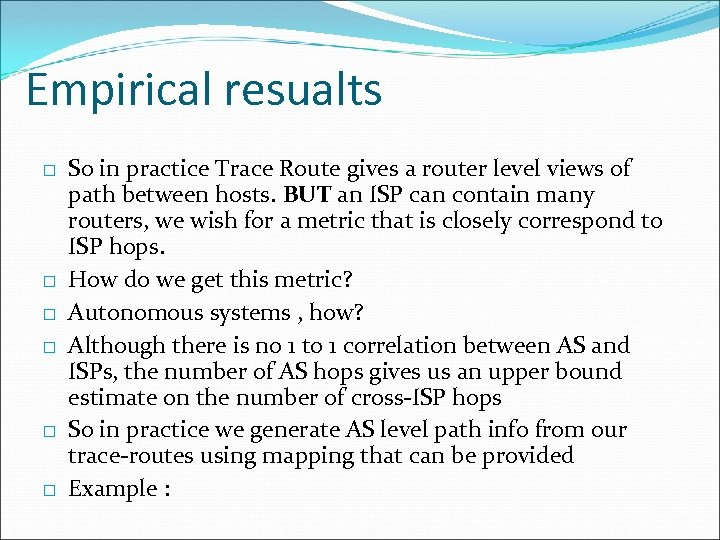 Empirical resualts So in practice Trace Route gives a router level views of path