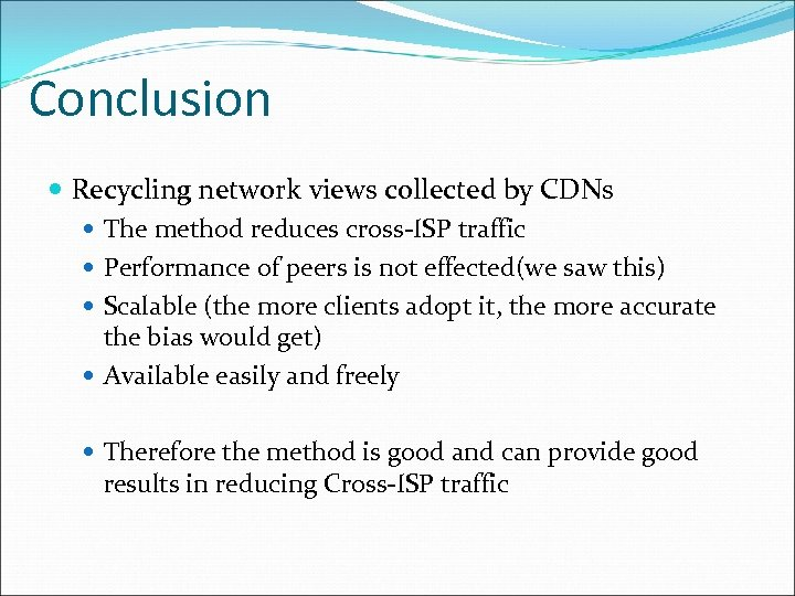 Conclusion Recycling network views collected by CDNs The method reduces cross-ISP traffic Performance of