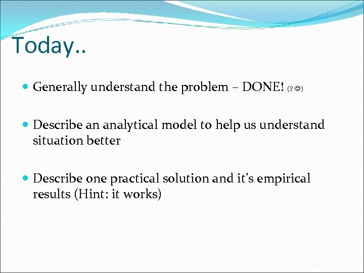 Today. . Generally understand the problem – DONE! (? ) Describe an analytical model