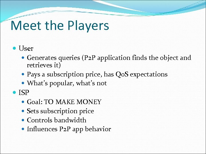 Meet the Players User Generates queries (P 2 P application finds the object and