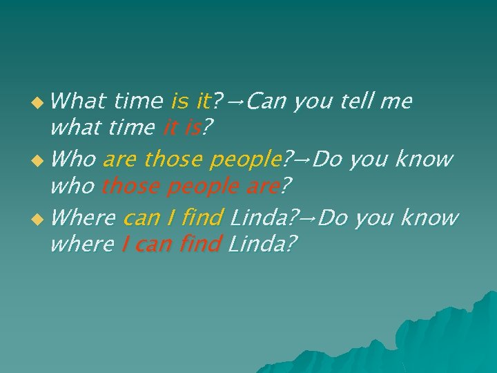u What time is it? →Can you tell me what time it is? u