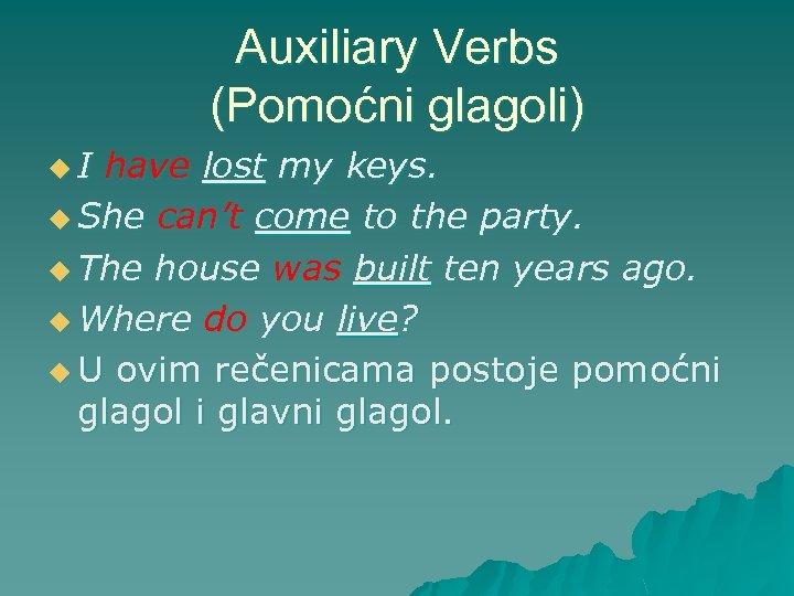 Auxiliary Verbs (Pomoćni glagoli) u. I have lost my keys. u She can't come