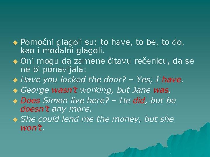 Pomoćni glagoli su: to have, to be, to do, kao i modalni glagoli. u