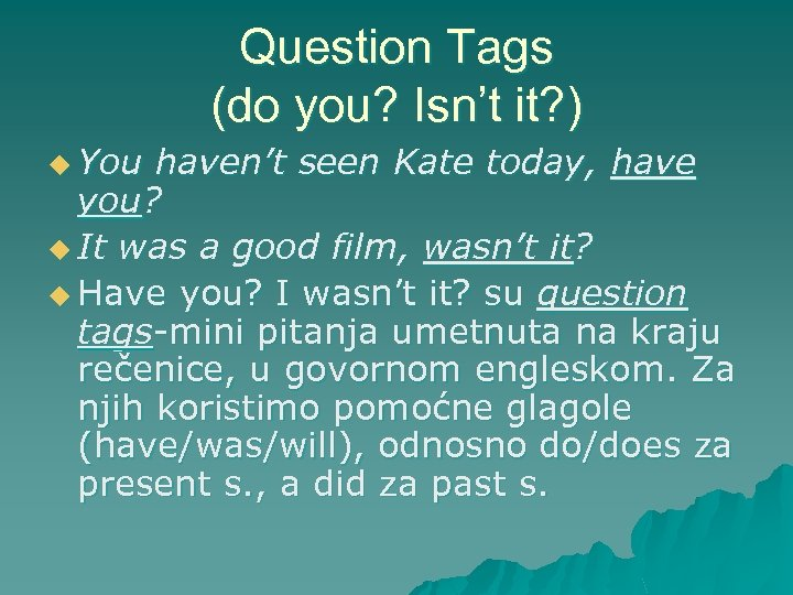 Question Tags (do you? Isn't it? ) u You haven't seen Kate today, have