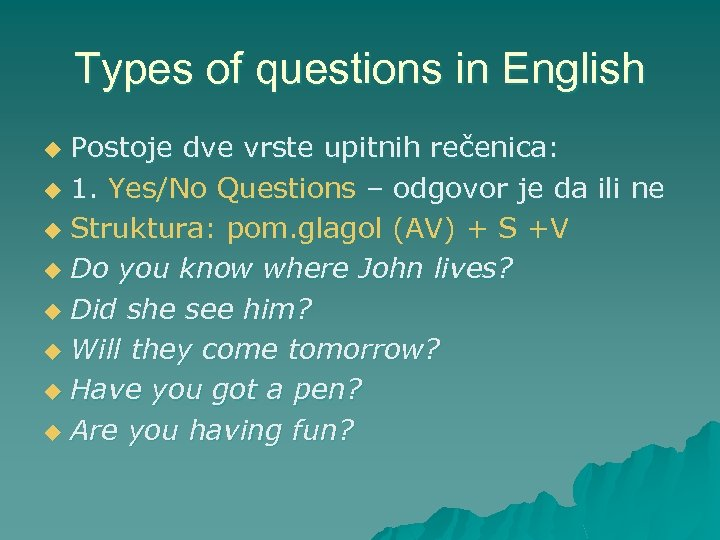 Types of questions in English Postoje dve vrste upitnih rečenica: u 1. Yes/No Questions