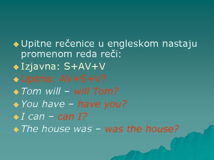 u Upitne rečenice u engleskom nastaju promenom reda reči: u Izjavna: S+AV+V u Upitna: