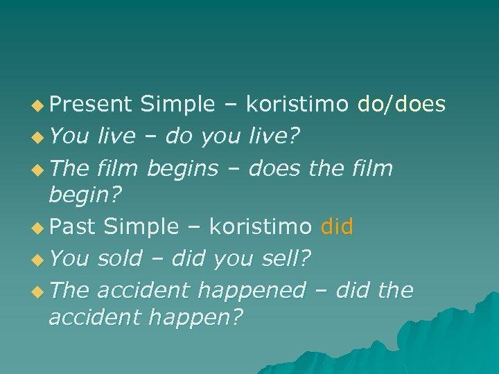 u Present Simple – koristimo do/does u You live – do you live? u