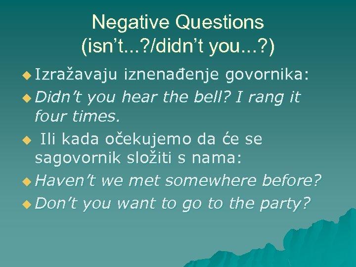 Negative Questions (isn't. . . ? /didn't you. . . ? ) u Izražavaju