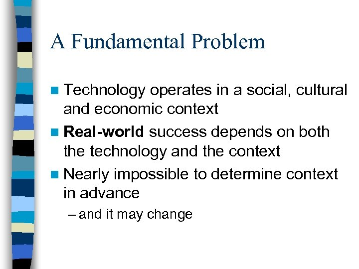 A Fundamental Problem n Technology operates in a social, cultural and economic context n