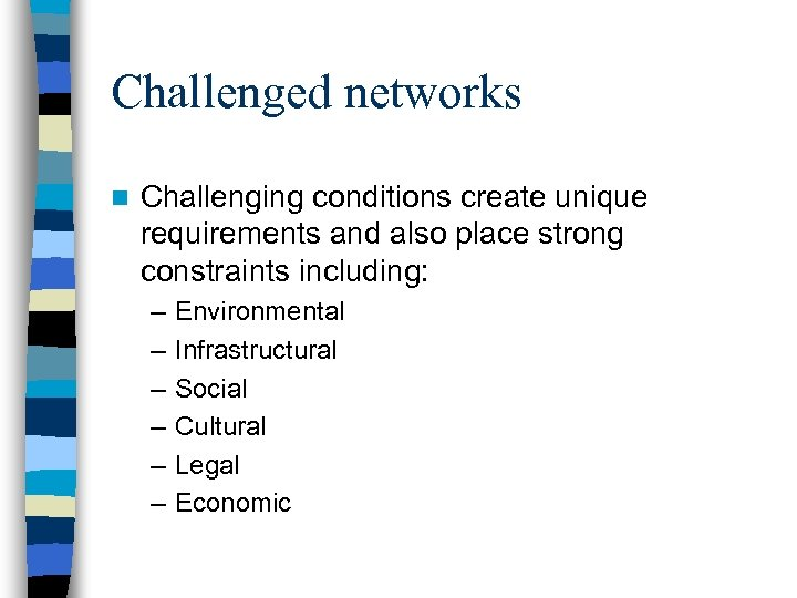 Challenged networks n Challenging conditions create unique requirements and also place strong constraints including: