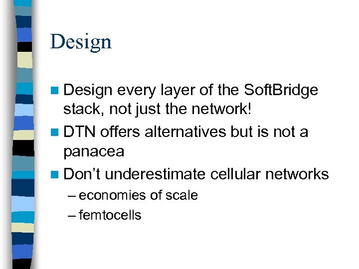 Design n Design every layer of the Soft. Bridge stack, not just the network!