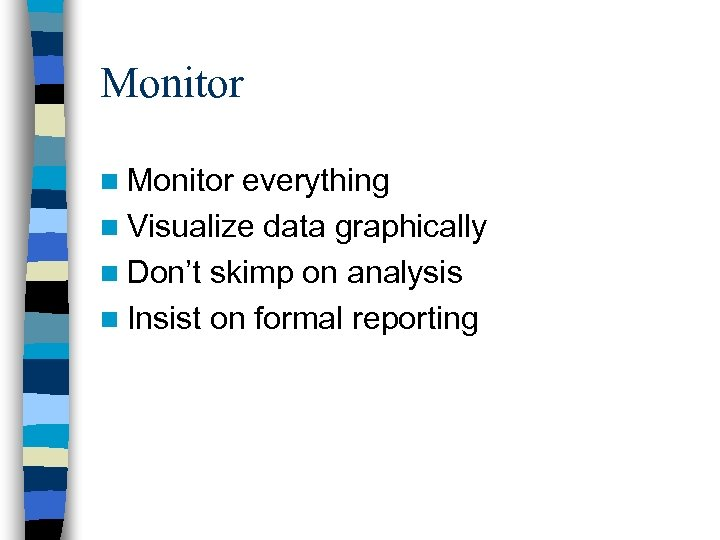 Monitor n Monitor everything n Visualize data graphically n Don't skimp on analysis n