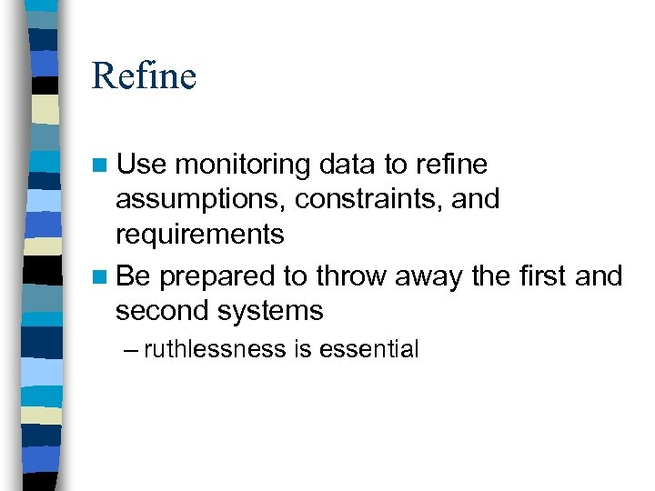 Refine n Use monitoring data to refine assumptions, constraints, and requirements n Be prepared