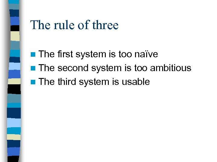 The rule of three n The first system is too naïve n The second