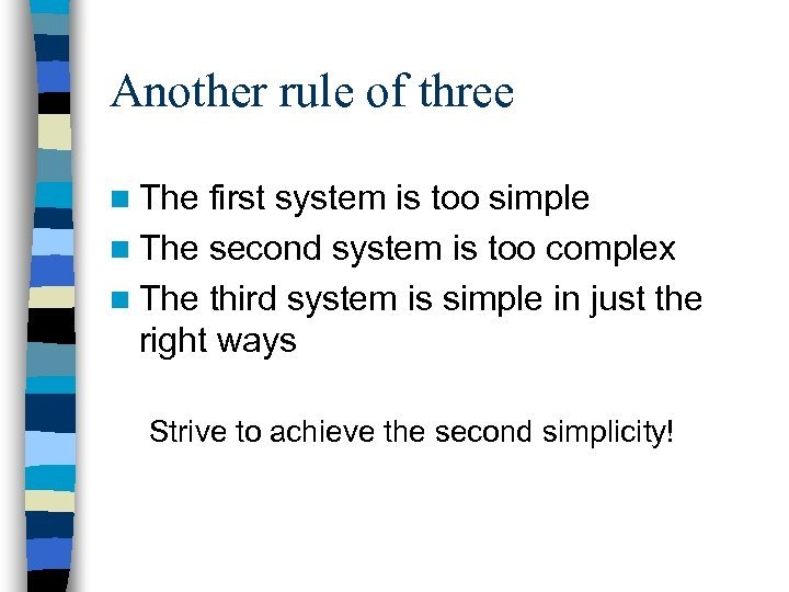 Another rule of three n The first system is too simple n The second