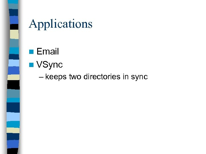 Applications n Email n VSync – keeps two directories in sync