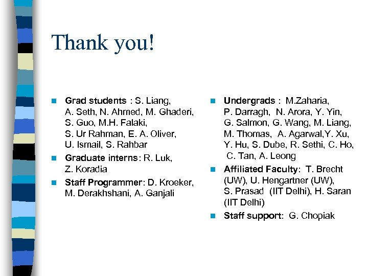 Thank you! Grad students : S. Liang, A. Seth, N. Ahmed, M. Ghaderi, S.