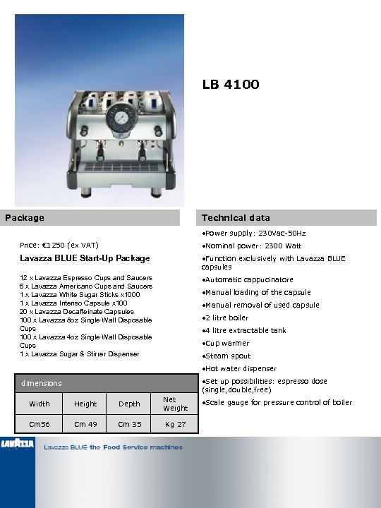 LB 4100 Package Technical data • Power supply: 230 Vac-50 Hz Price: € 1250