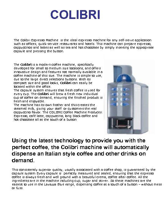 COLIBRI The Colibri Espresso Machine is the ideal espresso machine for any self-serve application