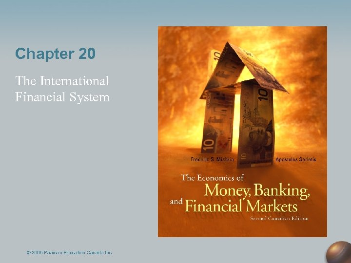 Chapter 20 The International Financial System © 2005 Pearson Education Canada Inc.