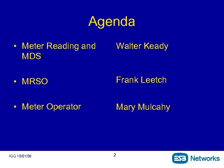 Agenda • Meter Reading and MDS Walter Keady • MRSO Frank Leetch • Meter
