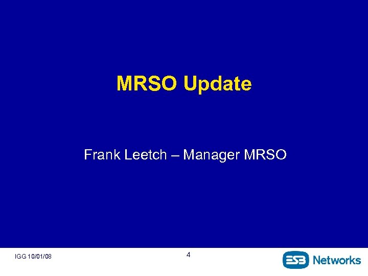MRSO Update Frank Leetch – Manager MRSO IGG 10/01/08 4