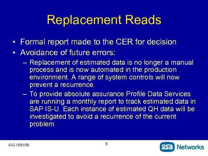 Replacement Reads • Formal report made to the CER for decision • Avoidance of