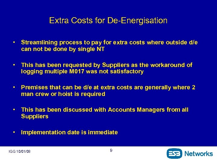 Extra Costs for De-Energisation • Streamlining process to pay for extra costs where outside