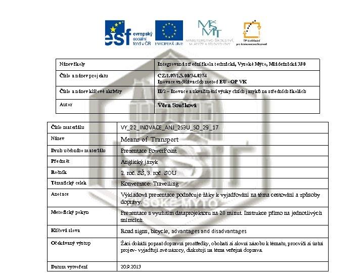 Název školy Integrovaná střední škola technická, Vysoké Mýto, Mládežnická 380 Číslo a název projektu