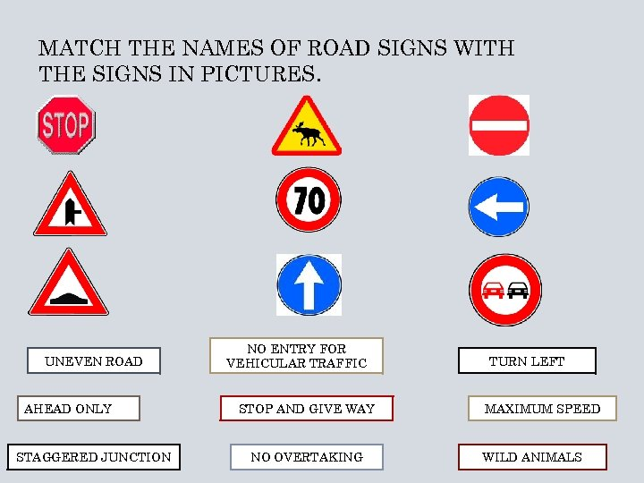 MATCH THE NAMES OF ROAD SIGNS WITH THE SIGNS IN PICTURES. UNEVEN ROAD AHEAD