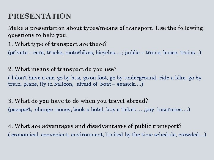 PRESENTATION Make a presentation about types/means of transport. Use the following questions to help