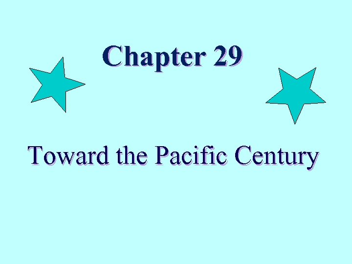 Chapter 29 Toward the Pacific Century