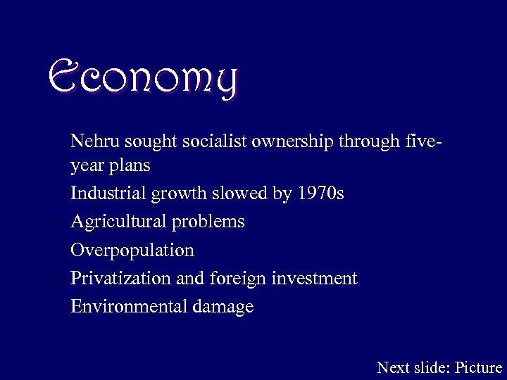 Economy Ô Nehru sought socialist ownership through fiveyear plans Ô Industrial growth slowed by