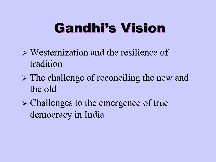 Gandhi's Vision Westernization and the resilience of tradition Ø The challenge of reconciling the