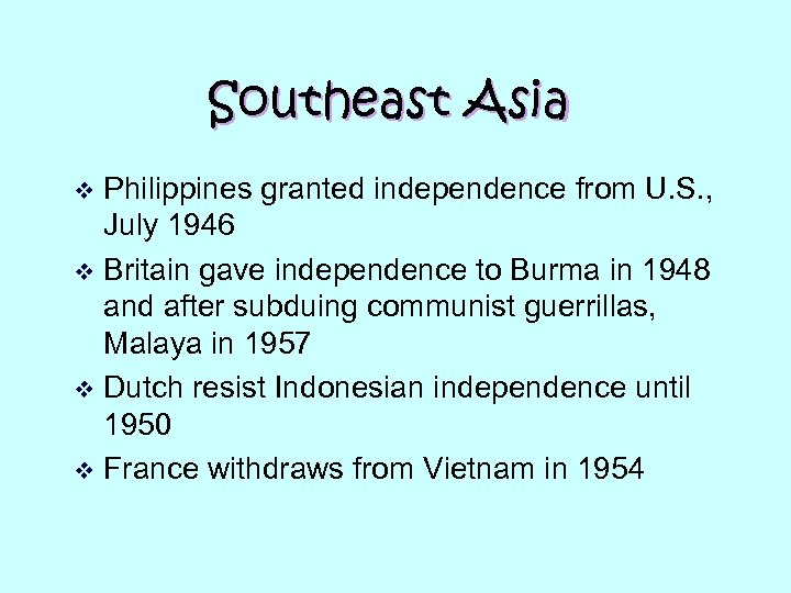 Southeast Asia Philippines granted independence from U. S. , July 1946 v Britain gave