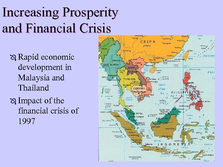 Increasing Prosperity and Financial Crisis Ô Rapid economic development in Malaysia and Thailand Ô