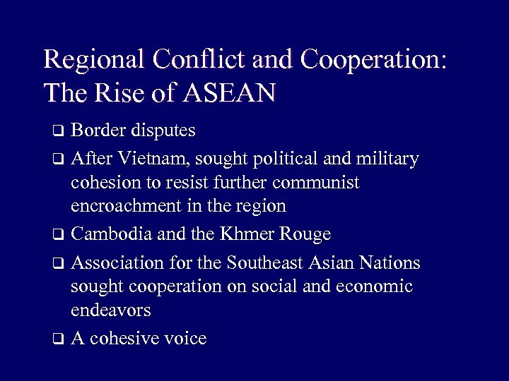 Regional Conflict and Cooperation: The Rise of ASEAN Border disputes q After Vietnam, sought